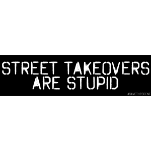 Street Takeovers Are Stupid Bumper Sticker